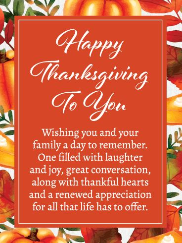 Wishing you and your family a day to remember- happy thanksgiving to you