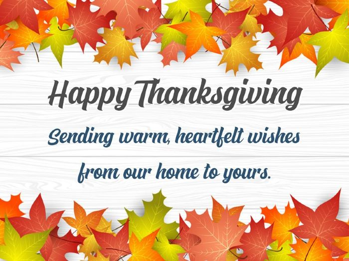 sending warm heartfelt wishes from ours home to yours. happy thanksgiving
